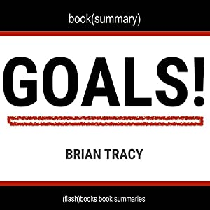 Summary and Analysis of Goals! by Brian Tracy: How to Get Everything You Want - Faster Than You Ever Thought Possible Audiobook