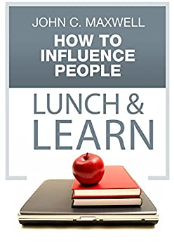 How to Influence People Lunch & Learn by [Maxwell, John C.]
