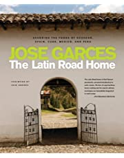 The Latin Road Home: Savoring the Foods of Ecuador, Spain, Cuba, Mexico, and Peru by Jose Garces (2012-10-08)