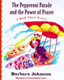 The Pepperoni Parade and the Power of Prayer, Barbara Johnson, 0849959500