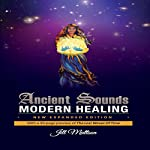 Ancient Sounds ~ Modern Healing: Intelligence, Health and Energy Through the Magic of Music | Jill Mattson