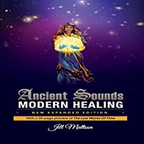 ANCIENT SOUNDS ~ MODERN HEALING: INTELLIGENCE, HEALTH AND ENERGY THROUGH THE MAGIC OF MUSIC