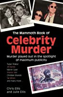 The Mammoth Book of Celebrity Murder: Murder Played Out in the Spotlight of Maximum Publicity