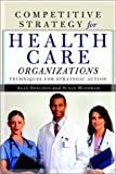 Competitive Strategy for Health Care Organizations, Alan Sheldon and Susan Windham, 1587981351