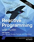 Reactive Programming with Kotlin (First Edition): Learn Rx with RxJava, RxKotlin, and RXAndroid - cover