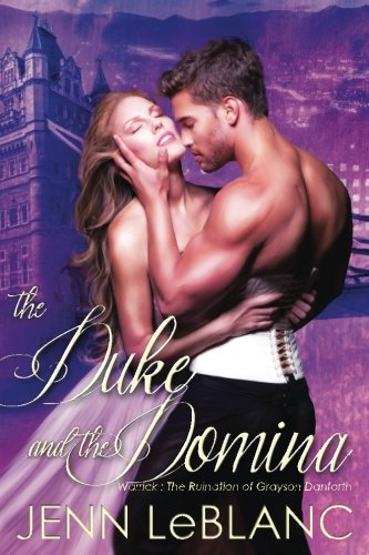 Read Online The Duke and The Domina: Warrick : The Ruination of Grayson Locke Danforth (Lords of Time) (Volume 2) pdf