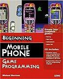 Beginning Mobile Phone Game Programming, Michael Morrison, 0672326655