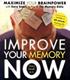 Improve Your Memory Now: Tools & Exercises to Maximize Your Brain
