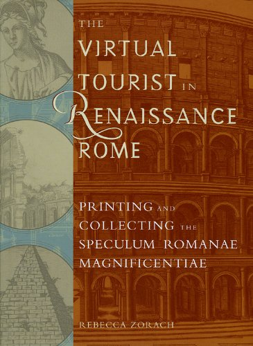The Virtual Tourist in Renaissance Rome: Printing and Collecting the Speculum Romanae Magnificentiae