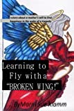 Learning to Fly with a Broken Wing! B/W, Marni Klamm, 148395336X
