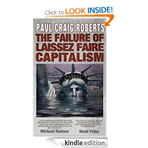 The Failure of Laissez Faire Capitalism and Economic Dissolution of the West Paul Roberts, Hudson Atwell, Ryan McCullough and Johannes Maruschzik