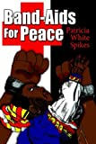 Band-Aids for Peace, Patricia White Spikes, 1425932835