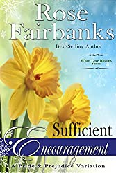Sufficient Encouragement: A Pride and Prejudice Variation (When Love Blooms Book 1)