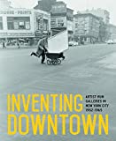 img - for Inventing Downtown: Artist-Run Galleries in New York City, 1952-1965 book / textbook / text book
