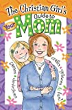 The Christian Girl's Guide to Your Mom