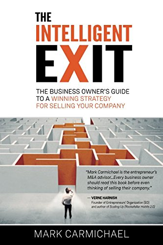 The Intelligent Exit: The Business Owner's Guide To A Winning Strategy For Selling Your Business ()