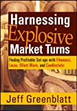 Harnessing Explosive Market Turns : Finding Profitable Set-ups with Fibonacci, Lucas, Elliott Wave, and Candlesticks, Greenblatt, Jeff, 1592803482