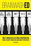 BrainwashED: Diet-Induced Eating Disorders. How You Got Sucked In and How To Recover