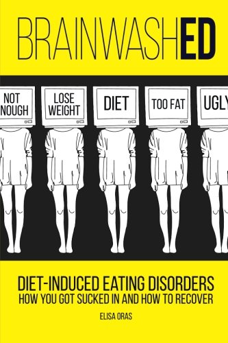 BrainwashED: Diet-Induced Eating Disorders. How You Got Sucked In and How To Recover (Brainwashed Challenging The Myth Of Black Inferiority)