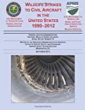 Wildlife Strikes to Civil Aircraft in the United States 1990-2012, U. S. Department U.S. Department of Agriculture, 1495459101