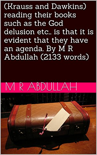 (Krauss and Dawkins) reading their books such as the God delusion etc… is that it is evident that they have an agenda. By M   R   Abdullah (2133 words)