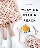 Weaving Within Reach: Beautiful Woven Projects by Hand or by Loom