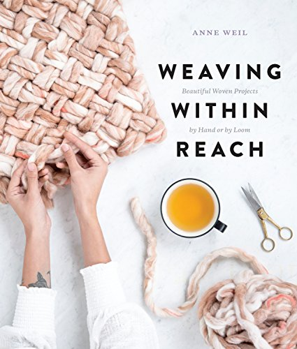 Weaving Within Reach: Beautiful Woven Projects by Hand or by Loom (Step Weaving By Step)