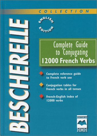 Complete Guide to Conjugating 12000 French Verbs (Bescherelle Complete Guide To Conjugating 12000 French Verbs)