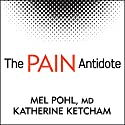The Pain Antidote: The Proven Program to Help You Stop Suffering from Chronic Pain, Avoid Addiction to Painkillers - and Reclaim Your Life Audiobook by Katherine Ketcham, Mel Pohl, MD Narrated by Tom Perkins