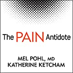 The Pain Antidote: The Proven Program to Help You Stop Suffering from Chronic Pain, Avoid Addiction to Painkillers - and Reclaim Your Life | Katherine Ketcham,Mel Pohl, MD