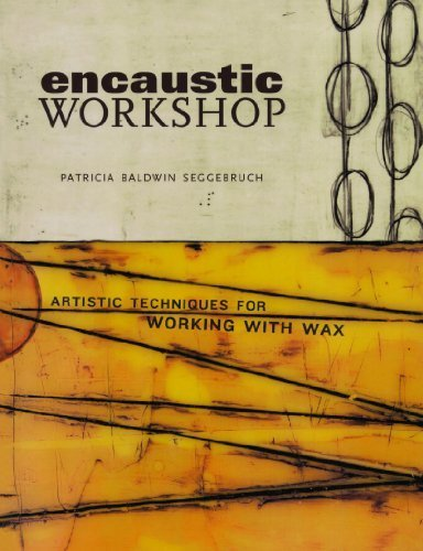 Encaustic Workshop: Artistic Techniques for Working with Wax by Patricia B. Seggebruch (2009-02-02)