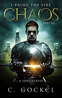 Chaos: I Bring the Fire Part III (A Loki Story) by [Gockel, C.]