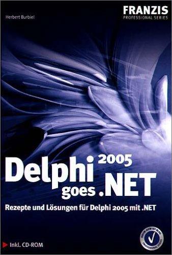 Delphi 2005 goes .Net: Rezepte und Lösungen für Delphi 2005 mit .NET