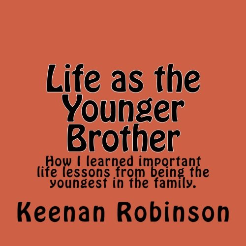 Life as the Younger Brother: How I learned important life lessons from being the youngest in the family. (Keenan Stories) (Volume 1)