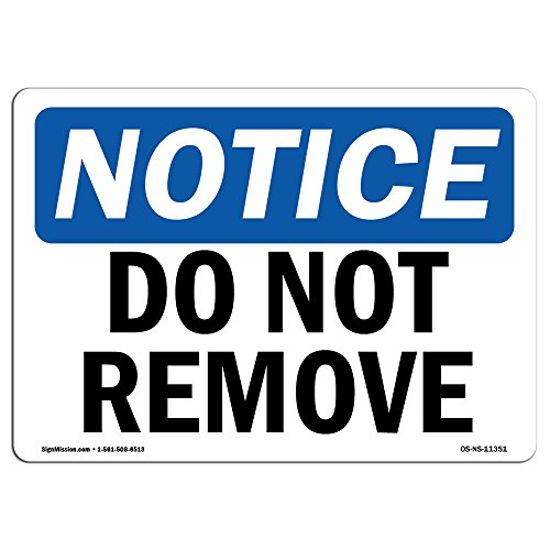 OSHA Notice Signs - Do Not Remove Sign | Extremely Durable Made in The USA Signs or Heavy Duty Vinyl Label Decal | Protect Your Construction Site, Warehouse, Shop Area & Business