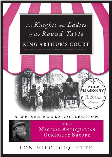 The Knights and Ladies of the Round Table: Magical Antiquarian Curiosity Shoppe, A Weiser Books Collection (The Magical Antiquarian Curiosity (Shoppe Table)