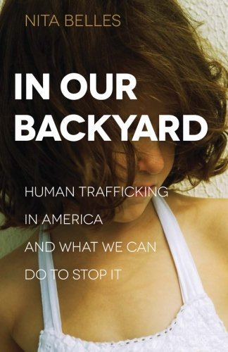 In Our Backyard: Human Trafficking in America and What We Can Do to Stop It by Nita Belles (2015-06-02)