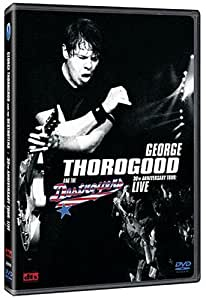 George Thorogood & the Destroyers: 30th Anniversary Tour - Live