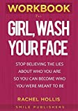 Book cover from Workbook for Girl, Wash Your Face: Stop Believing the Lies About Who You Are so You Can Become Who You Were Meant to Be by SMILE Publishers