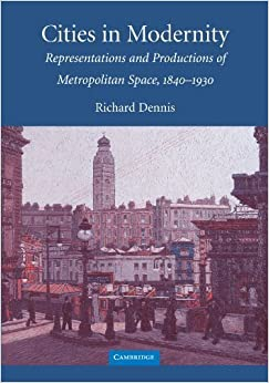 Book Cities in Modernity: Representations and Productions of Metropolitan Space, 1840-1930 (Cambridge Studies in Historical Geography) by Richard Dennis (2008-04-28)