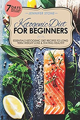 Ketogenic Diet for Beginners: Essentials Ketogenic Diet Recipes to Long Term Weight Loss & Staying Healthy