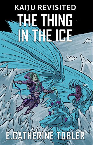 The Thing In The Ice (Kaiju Revisited Book 4)