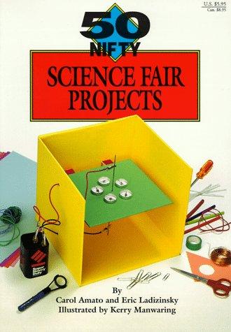 50 Nifty Science Fair Projects por Carols Amato,Eric Ladizinsky,Kerry Manwaring