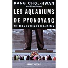 Les aquariums de Pyongyang: Dix ans au goulag nord-coréen