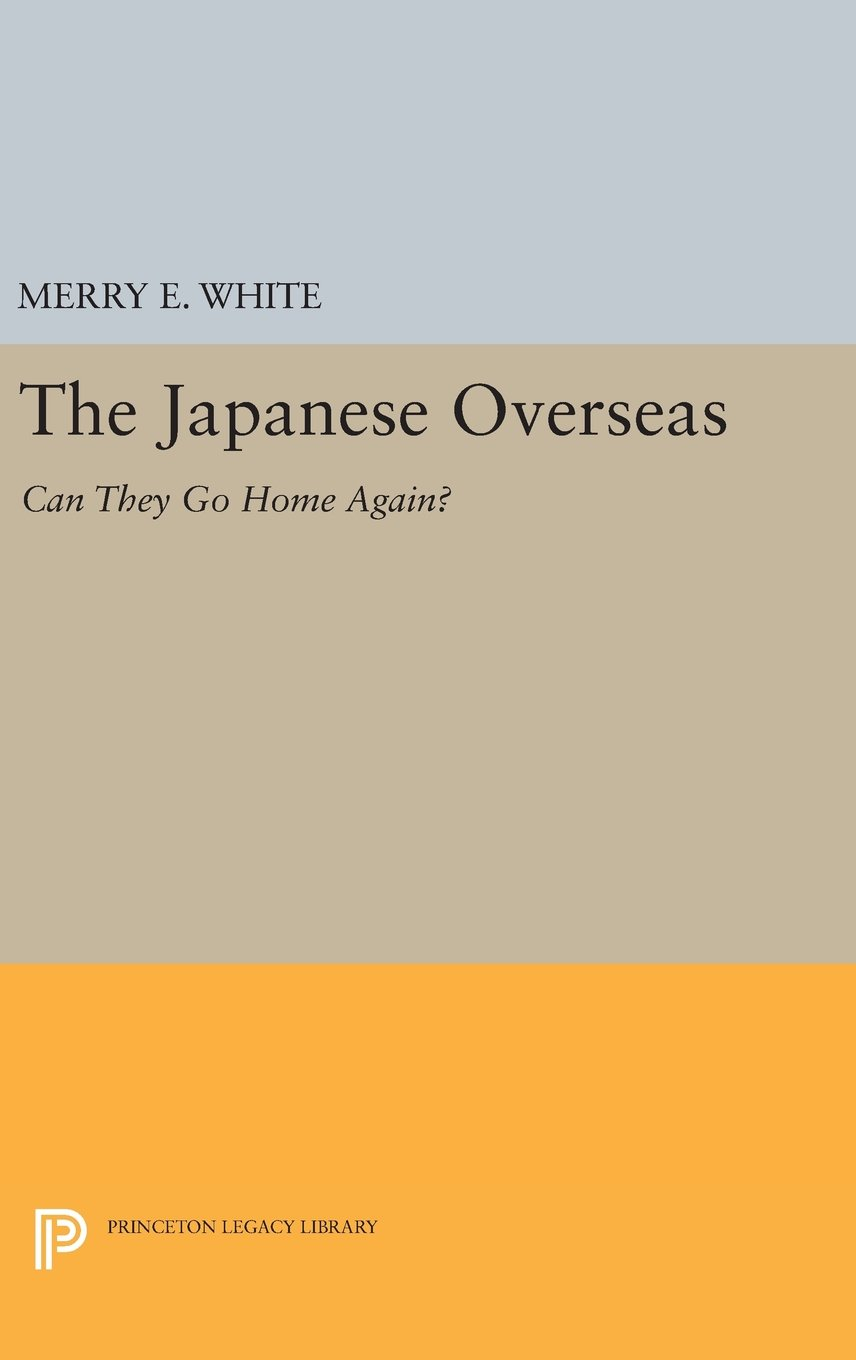 The Japanese Overseas: Can They Go Home Again? (Princeton Legacy Library) pdf epub