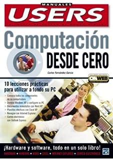 Computacion desde Cero, Curso Basico de Informatica: Manuales Users, en Espanol / Spanish