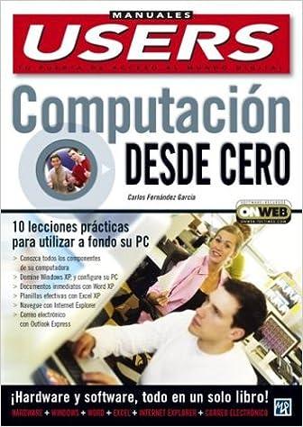 Computacion desde Cero, Curso Basico de Informatica: Manuales Users, en Espanol / Spanish (Manuales Users, 43) (Spanish Edition): Carlos Fernandez Garcia, ...