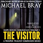 The Visitor: Hope House Chronicles, Volume 1 | Michael Bray