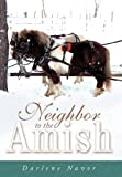 Neighbor to the Amish, Darlene Navor, 1452044929