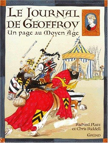 Le journal de Geoffroy : Un page au Moyen Age Album – 12 décembre 2000 Richard Platt Chris Riddell Gründ 2700049829